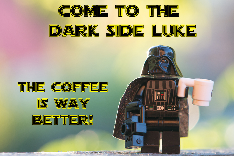 Come to the dark side luke, the coffee is way better.